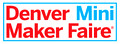 Denver Mini Maker Faire